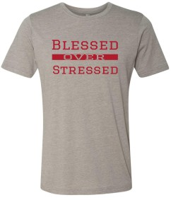 """Blessed Over Stressed"" Unisex Tee"